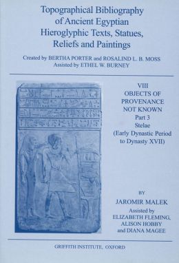 Topographical Bibliography of Ancient Egyptian Hieroglyphic Texts, Statues, Reliefs and Paintings, VIII: Objects of Provenance Not Known, Part 3: Stel