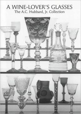 Wine-Lover's Glasses: The A. C. Hubbard Collection of Antique English Drinking-Glasses and Bottles