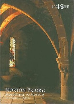 Norton Priory: Monastery to Museum Excavations 1970-87