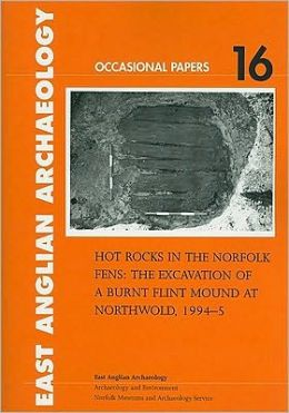 Hot Rocks in the Norfolk Fens: The Excavation of a Burnt Flint Mound at Northwold, 1994-5