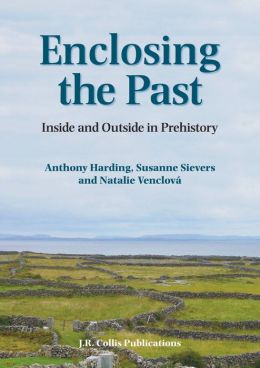 Enclosing the Past: Inside and Outside in Prehistory