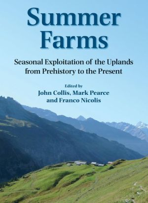 Summer Farms: Seasonal Exploitation of the Uplands from Prehistory to the Present