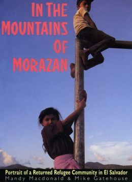 In the Mountains of Morazban: Portrait of a Returned Refugee Community in El Salvador