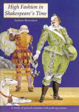 High Fashion in Shakespeare's Times: A Study of the Period Costume with Pull-up Scenes