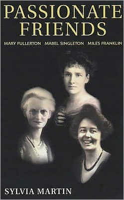 Passionate Friends: Mary Fullerton, Mabel Singleton and Miles Franklin