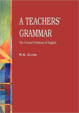 A Teachers' Grammar: The Central Problems of English