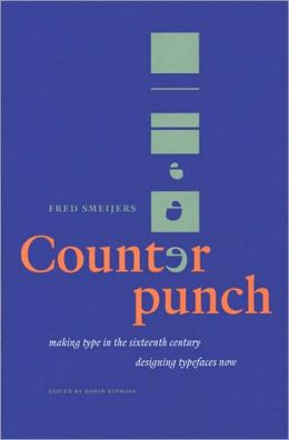 Counterpunch: Making Type in the 16th Century, Designing Typefaces Now