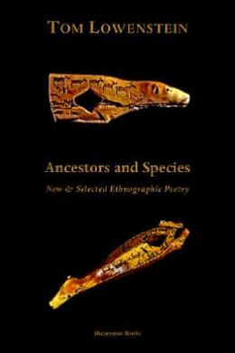 Ancestors and Species. New Selected Ethnographic Poetry.