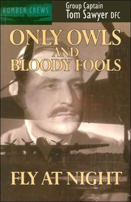 Only Owls and Bloody Fools Fly at Night (Bomber Crews Series)