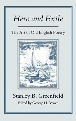 Hero and Exile: The Art of Old English Poetry