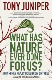 Book Cover Image. Title: What Has Nature Ever Done for Us?:  How Money Really Does Grow on Trees, Author: Tony Juniper