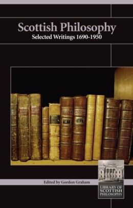 Scottish Philosophy: Selected Writings 1690-1960