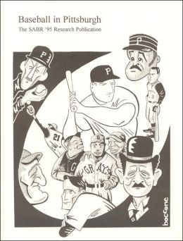 Baseball in Pittsburgh: An Anthology of New, Unusual, Challenging and Amazing Facts about the Greatest Game as Played in the Steel City