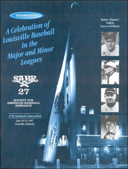 A Celebration of Louisville Baseball in the Major and Minor Leagues: Souvenir Edition