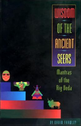 WISDOM OF THE ANCIENT SEERS: MANTRAS OF THE RIG VE