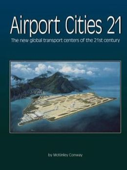 Airport Cities Twenty-One: The New Global Transport Centers of the Twenty-First Century