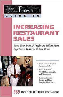 Increasing Restaurant Sales: Boost Your Sales and Profits by Selling More Appetizers, Desserts and Side Items (The Food Service Professional Guide To Series 15)