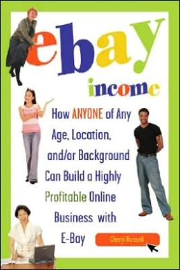eBay Income: How Anyone of Any Age, Location and/or Background Can Build a Highly Profitable Online Business with eBay