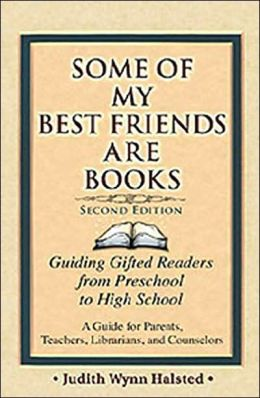 Some of My Best Friends Are Books: Guiding Gifted Readers from Preschool to High School