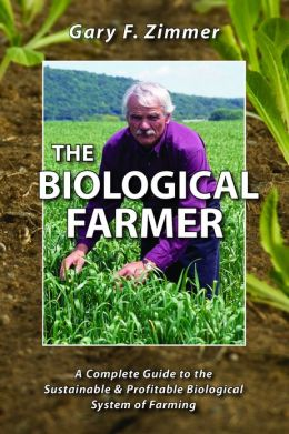 The Biological Farmer: A Complete Guide to the Sustainable and Profitable Biological System of Farming
