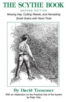 Scythe Book: Mowing Hay, Cutting Weeds and Harvesting Small Grains with Hand Tools
