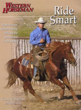 Ride Smart, Improve Your Horsemanship Skills on the Ground and in the Saddle