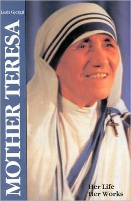 Mother Teresa: Her Life Her Works