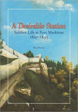 A Desirable Station: Soldier Life at Fort Mackinac 1867-1895