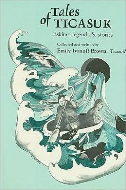 The Tales of Ticasuk: Eskimo Legends and Stories