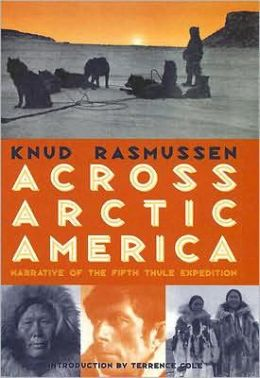 Across Arctic America : Narrative of the Fifth Thule Expedition