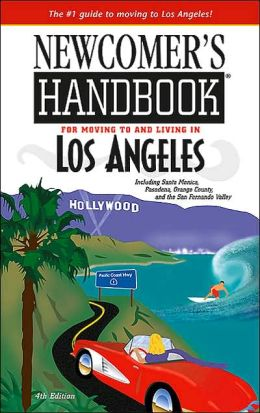 Newcomer's Handbook for Moving to and Living in Los Angeles: Including Santa Monica, Pasadena, Orange County, and the San Fernando Valley