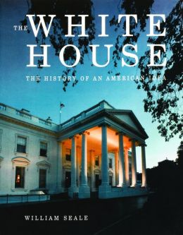 White House: The History of an American Idea