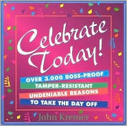 Celebrate Today!: More than 3,000 Holidays, Celebrations, Origins and Anniversaries