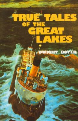 True Tales of the Great Lakes Dwight Boyer
