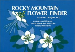 Rocky Mountain Flower Finder: A Guide to Wildflowers Found below Tree Line in the Rocky Mountains