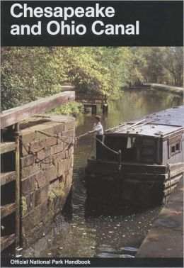 Chesapeake and Ohio Canal: A Guide to Chesapeake and Ohio Canal Historical Park, Maryland, District of Columbia, and West Virginia
