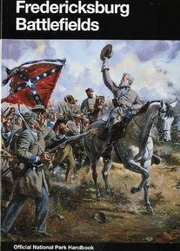 Fredericksburg Battlefields: Fredericksburg and Spotsylvania County Battlefields Memorial National Military Park, Virginia
