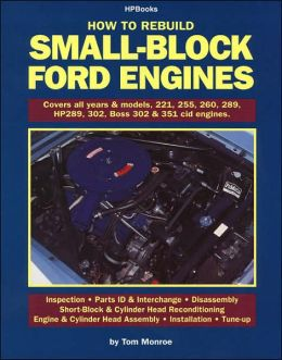 How to Rebuild Small-Block Ford Engines: Covers All Years & Models, 221, 255, 260, 289, HP289, 302, Boss 302 & 351 Cid Engines.
