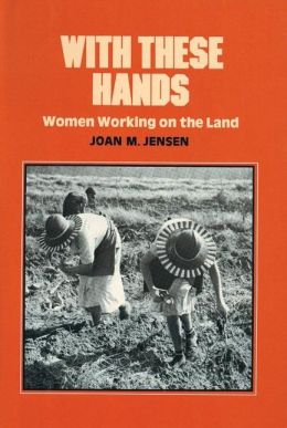 With These Hands: Women Working on the Land