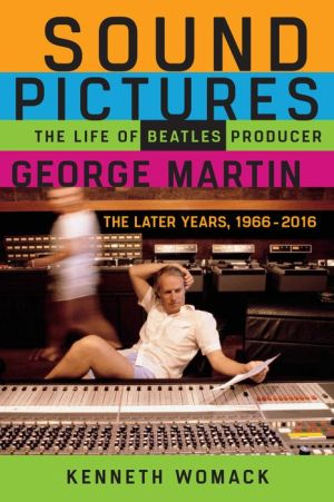 Book Sound Pictures: The Life of Beatles Producer George Martin, The Later Years, 1966-2016
