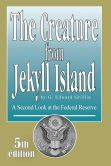 Book Cover Image. Title: The Creature from Jekyll Island:  A Second Look at the Federal Reserve, Author: G. Edward Griffin