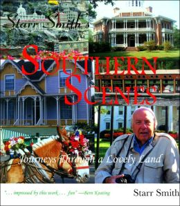 Starr Smith's Southern Scenes: Journeys Through a Lovely Land