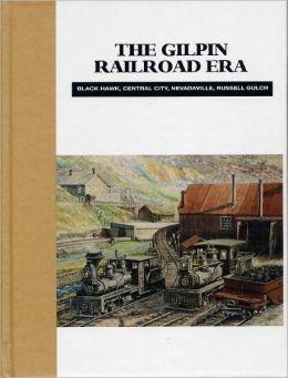 Gilpin Railroad Era: Blackhawk, Central City, Nevadaville, Russell Gulch
