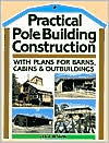 Practical Pole Building Construction: With Plans for Barns, Cabins, and Outbuildings