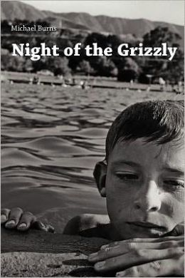 Night of the Grizzly: Poems by Michael Burns