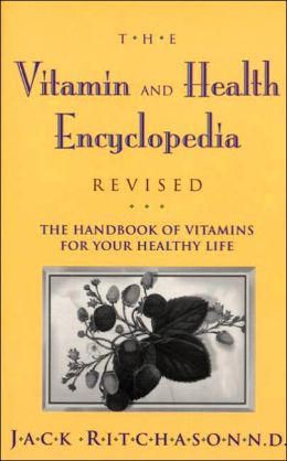 Vitamin and Herb Encyclopedia, The: The Handbook of Vitamins for Your Healthy Life