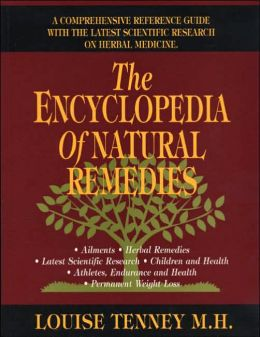 Encyclopedia of Natural Remedies, The: A Comprehensive Refrence Guide with The Latest Scientific Research on Herbal Medicine