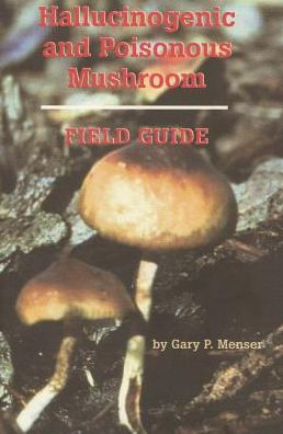 Hallucinogenic and Poisonous Mushroom Field Guide
