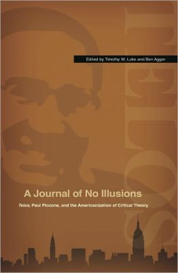 A Journal of No Illusions: Telos, Paul Piccone, and the Americanization of Critical Theory