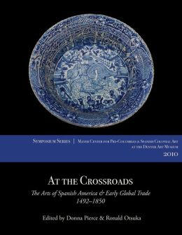 At the Crossroads: The Arts of Spanish America and Early Global Trade, 1492-1850